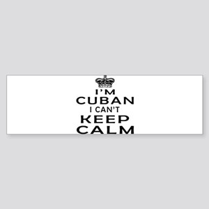 I Am Cuban I Can Not Keep Calm Sticker (Bumper)