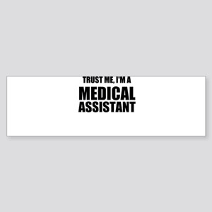 Trust Me, Im A Medical Assistant Bumper Sticker