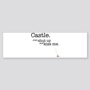 Castle. Just shut up and kiss me. Bumper Sticker