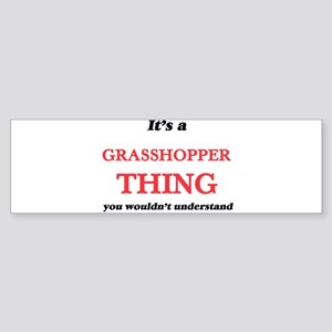 It's a Grasshopper thing, you w Bumper Sticker