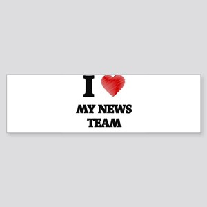 I Love My News Team Bumper Sticker