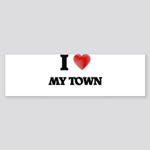 I love My Town Bumper Sticker