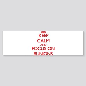 Keep Calm and focus on Bunions Bumper Sticker