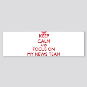 Keep Calm and focus on My News Team Bumper Sticker