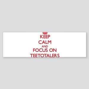 Keep Calm and focus on Teetotalers Bumper Sticker