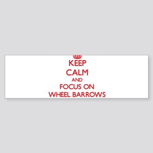 Keep Calm and focus on Wheel Barrows Bumper Sticke