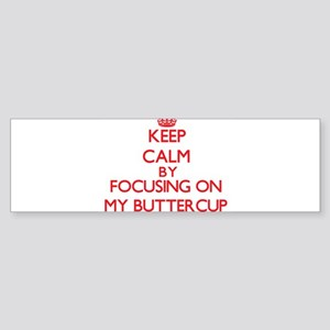 Keep Calm by focusing on My Butterc Bumper Sticker