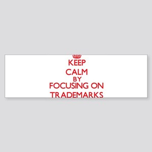 Keep Calm by focusing on Trademarks Bumper Sticker