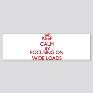 Keep Calm by focusing on Wide Loads Bumper Sticker