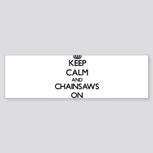 Keep Calm and Chainsaws ON Bumper Sticker