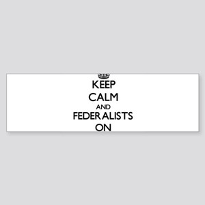 Keep Calm and Federalists ON Bumper Sticker