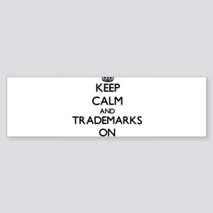 Keep Calm and Trademarks ON Bumper Sticker