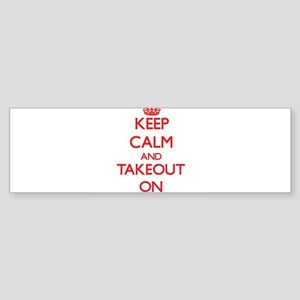 Keep Calm and Takeout ON Bumper Sticker