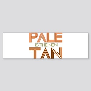 PALE IS THE NEW TAN SHIRT T-S Bumper Sticker