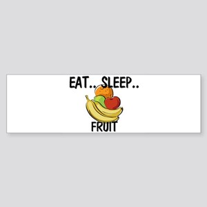 Eat ... Sleep ... FRUIT Bumper Sticker