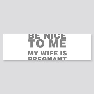 Be Nice To Me My Wife Is Pregnant Sticker (Bumper)