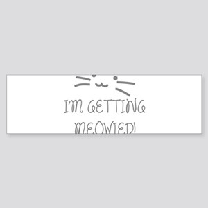 I'm Getting Meowied Sticker (Bumper)