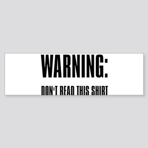 """Warning: Don't Read This Shi Bumper Sticker"