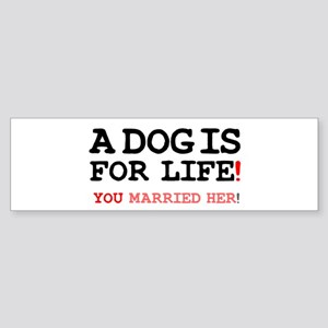A DOG IS FOR LIFE - YOU MARRIED HER! Z Bumper Stic