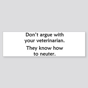 Don't Argue With Your Vet Sticker (Bumper)