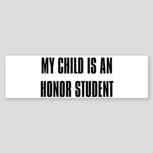 """My Child is a Honor Student"" Bumper Sticker"
