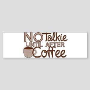 No Talkie Til Coffee Bumper Sticker