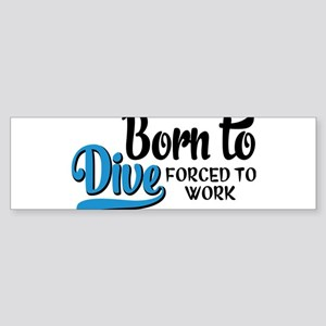 Born to dive forced to work Bumper Sticker