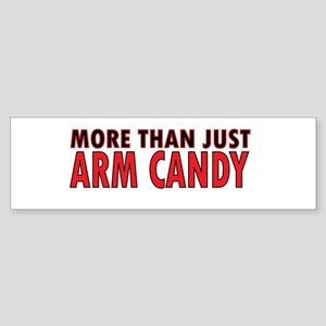 More Than Just Arm Candy Bumper Sticker