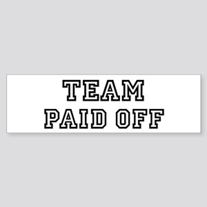 Team PAID OFF Bumper Sticker