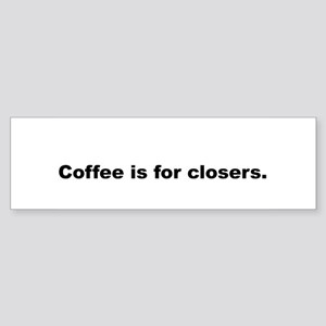 Coffee is for closers Bumper Sticker