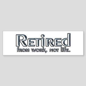 Retired From Work, Not Life Bumper Sticker