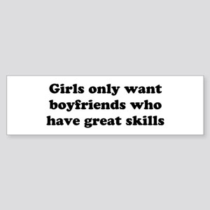 Girls Only Want Boyfriends Wh Bumper Sticker