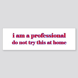 I am a professional... Bumper Sticker