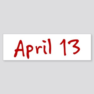 """April 13"" printed on a Sticker (Bumper)"