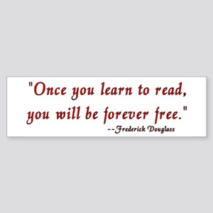"""Once you learn to read..."" Douglass Sticker (Bump"