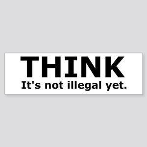 Think it's not illegal yet. Bumper Sticker
