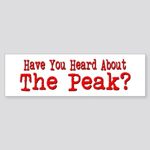 Have You Heard About The Peak? Bumper Sticker