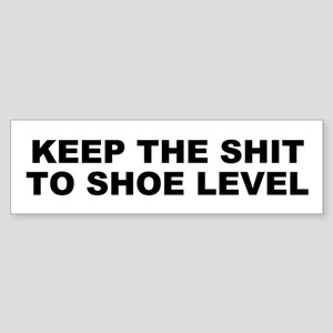 Keep The Shit To Shoe Level Bumper Sticker