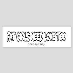 Fat Girls Need Love Too Bumper Sticker