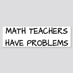 Math Teachers Have Problems Sticker (Bumper)