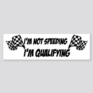 Im not speeding, Im qualifying Bumper Sticker