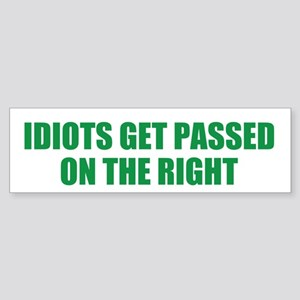 Idiots Get Passed On The Right Bumper Sticker