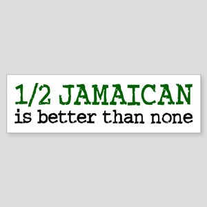 Half Jamaican Is Better Than None Bumper Sticker