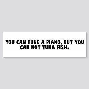 You can tune a piano but you Bumper Sticker