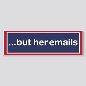 ...but Her Emails Bumper Sticker
