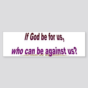 If God Be For Us Bumper Sticker