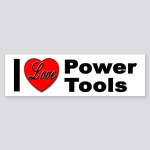 I Love Power Tools Bumper Sticker