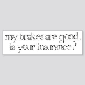"""my brakes are good. is your insurance?"" bumper"