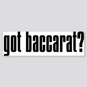 """Got Baccarat"" Bumper Sticker"