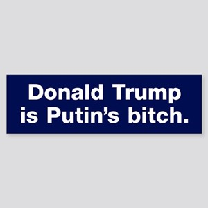 Trump Is Putin's Bitch Bumper Sticker
